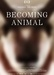Becoming Animal